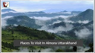 Places to visit in Almora   Picnic spot & Tourist Attraction   Uttarakhand Tourism India Travel