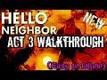 Hello Neighbor - Act 3 Walkthrough (Easy to follow)