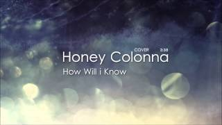 Honey Colonna - How Will I Know (who you are)