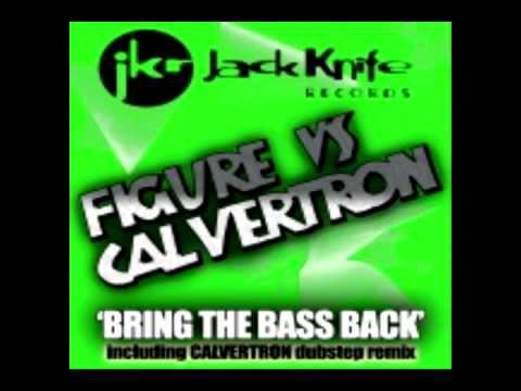 Figure vs Calvertron - Bring The Bass Back (Original Mix)