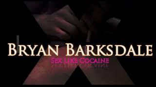 Bryan Barksdale - Sex Like Cocaine
