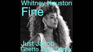 Whitney Houston - Fine (Just Jacob Ghetto Zouk Remix)