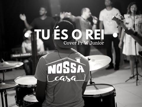TU ÉS O REI  • NOSSA CASA • Sessão 1 | Cover Pr W Junior