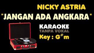 NICKY ASTRIA - JANGAN ADA ANGKARA. Karaoke - Tanpa Vokal. Key - G#m