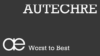 WORST TO BEST - AUTECHRE