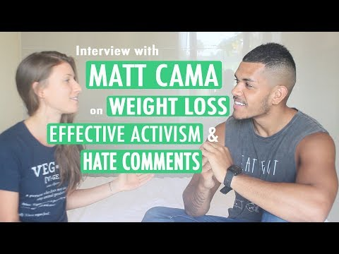 Interview with MATT CAMA about EFFECTIVE ACTIVISM, HATE COMMENTS and WEIGHT LOSS