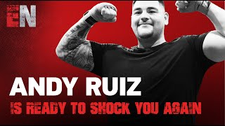 Andy Ruiz Is Ready To Shock You Again