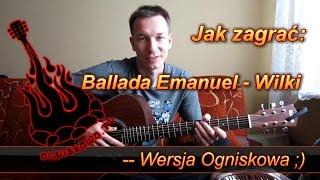 Jak zagrać: Ballada Emanuel - Wilki. Wersja Ogniskowa :)