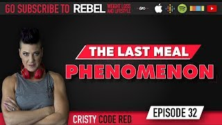 What Is The Last Meal Phenomenon? - Rebel Weight Loss & Lifestyle Podcast