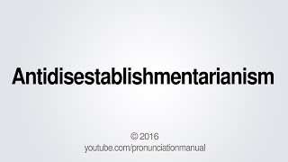 How to Pronounce Antidisestablishmentarianism