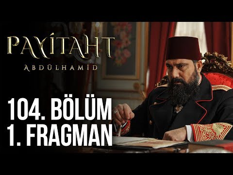 Payitaht Abdülhamid 104. Bölüm 1.Tanıtım (Her Cuma 20:00'de)