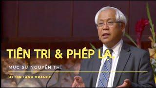 TIÊN TRI & PHÉP LẠ. Mục sư Nguyễn Thỉ. HT Tin Lành Orange