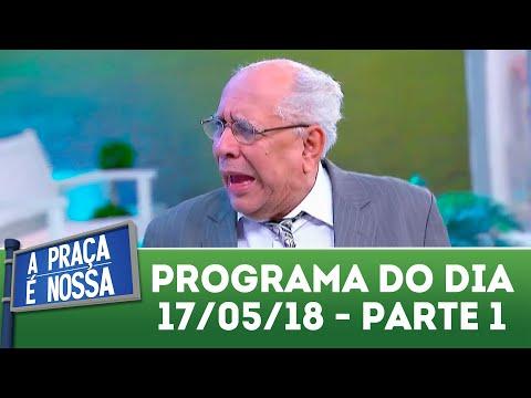 A Praça é Nossa (17/05/18) | Parte 1