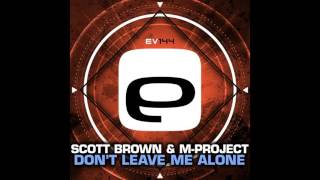 M-Project, Scott Brown - Don't Leave Me Alone (Original Mix) [Evolution Records] Mp3