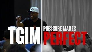 TGIM | PRESSURE MAKES PERFECT