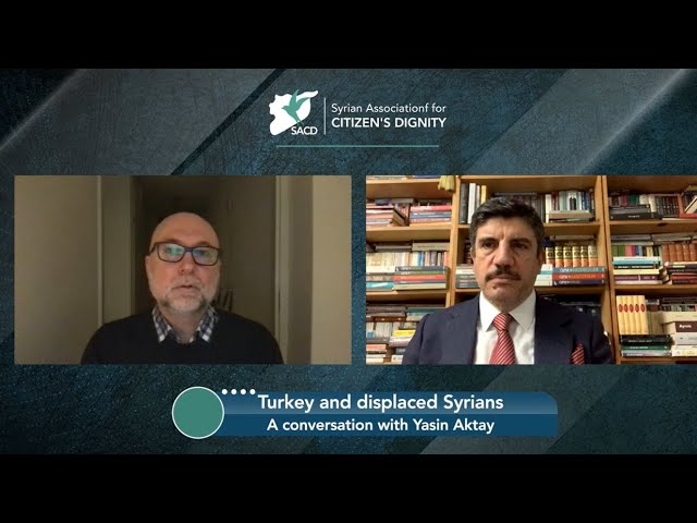 Turkey and displaced Syrians, a conversation with Yasin Aktay