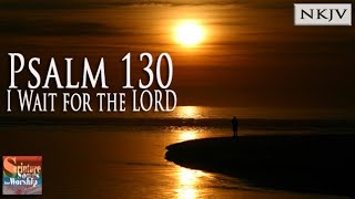 "Psalm 130 Song ""I Wait for the LORD"" (Christian Scripture Praise Worship with Lyrics)"