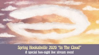 """Spring Hookahville 2020 """"In The Cloud"""""""