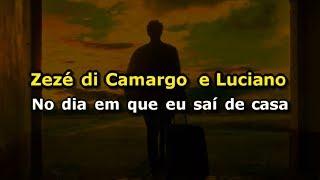Zezé di Camargo e Luciano - No dia em que eu saí de casa (Karaokê)