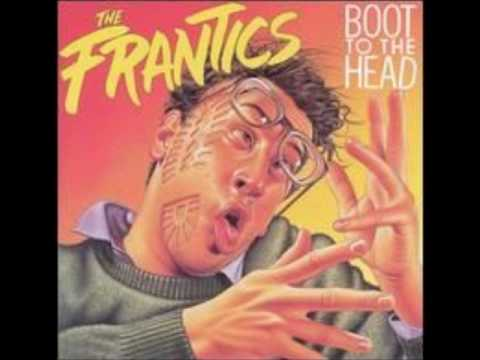 The Frantics - Boot to the Head - 15. You Scare the Shit Out of Me