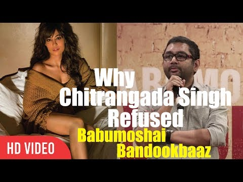 Why Chitrangada Singh Refused Babumoshai Bandookbaaz | Here Is The Answer