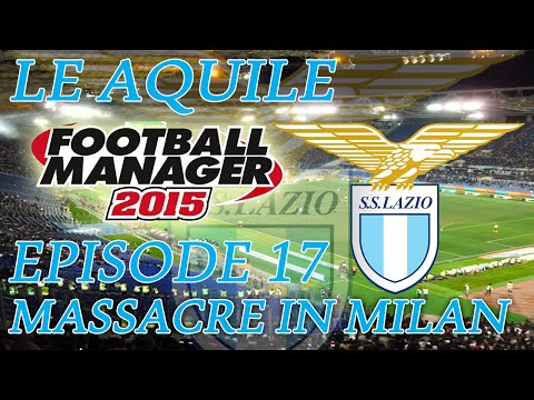 Le Aquile - Episode 17: Massacre In Milan | Football Manager 2015