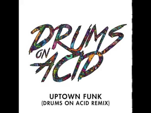Mark Ronson ft. Bruno Mars - Uptown Funk (Drums On Acid Remix)