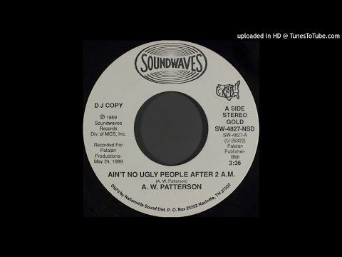 A W Patters  –  Aint No Ugly People After 2 AM