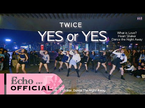 [KPOP IN PUBLIC] TWICE -  Yes or Yes, What is Love, Heart Shaker, DTNA Dance cover by EchoDanceHK