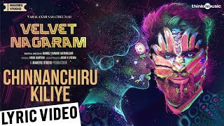 Velvet Nagaram | Chinnanchiru Kiliye Song Lyric Video