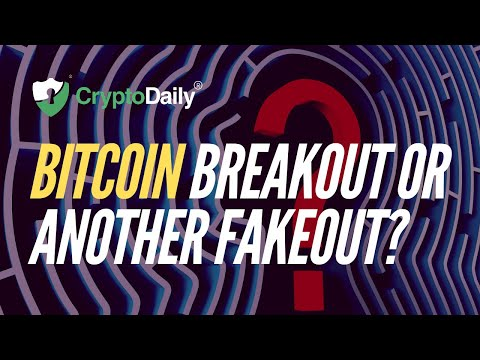 Bitcoin (BTC) Breakout Or Another Fakeout?