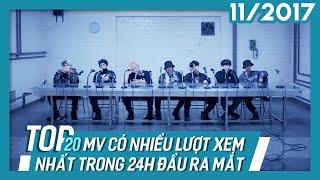 TOP 20 MV K-POP có nhiều lượt xem nhất trong 24h đầu ra mắt   Nhóm Nhạc (Update 11/2017)
