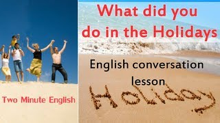 What Did You Do in the Holidays? - Conversation in English about Holidays