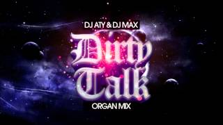 DJ Aty & DJ Max - Dirty Talk (Organ Mix)