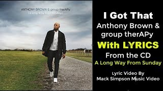 Anthony Brown & group therAPy - I Got That (LYRICS)