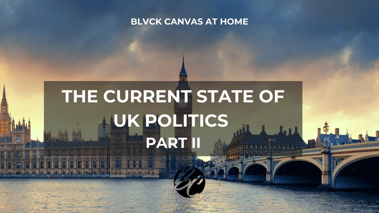 BLVCK CANVAS AT HOME | THE CURRENT STATE OF UK POLITICS (PT.2)