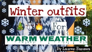 Winter Outfits for Warm Weather!!