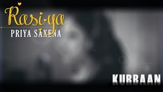 Rasiya - Kurbaan | Cover by Priya Saxena