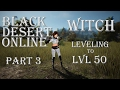"""Black Desert Online - """"Leveling to 50 with Witch!"""" - Part 3"""