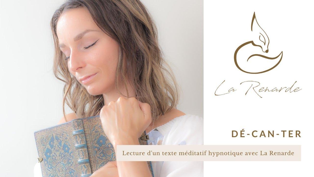 DÉ-CAN-TER: lecture d'un texte méditatif hypnotique