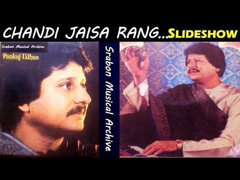 Chandi Jaisa Rang Hai tera - Pankaj Udhas | Slideshow Video With Full Audio Song