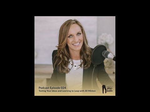 Episode 24 Testing Your Ideas and Learning to Leap with Jill Minton