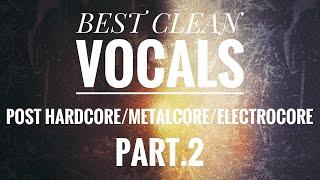 Best Clean Vocals In Post Hardcore/Metalcore/Electrocore Part.2