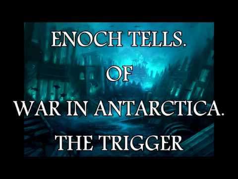 ENOCH TELLS  OF WAR IN ANTARCTICA THE TRIGGER by The Emerald Dreamer