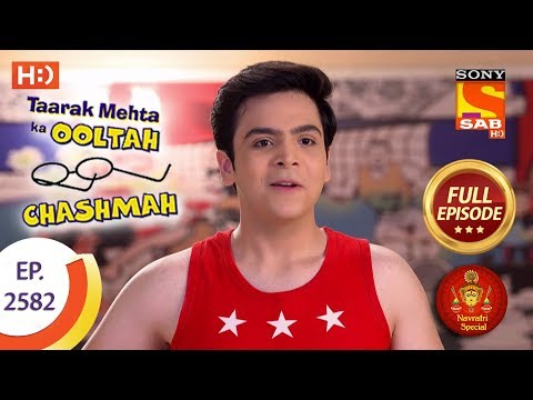 Taarak Mehta Ka Ooltah Chashmah – Ep 2582 – Full Episode – 22nd October, 2018