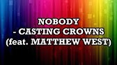 Nobody Lyrics Casting Crowns Nobody Featuring Matthew West Youtube Nobody but jesus lyrics, song performed by kelly price from the album this is who i am. nobody lyrics casting crowns