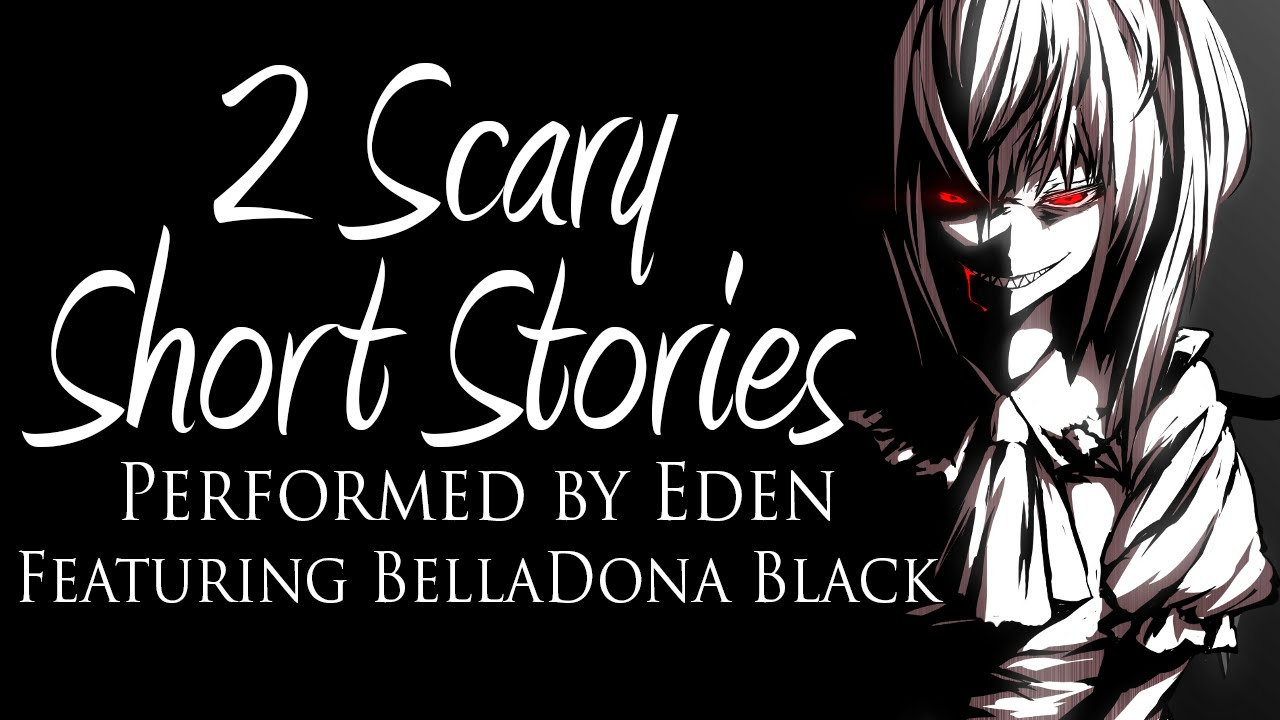 Eden Reads: 2 Short Scary Horror Stories (Featuring Belladonna)