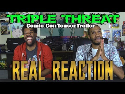 Triple Threat Comic-Con Teaser Trailer....Real Reaction