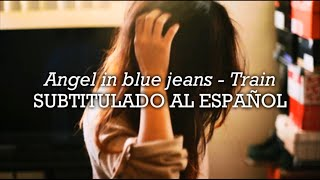 Angel in blue jeans - Train | Sub. español