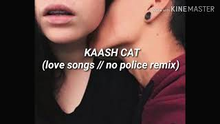 Download Kaash Cat (Love Songs // No Police L.Dre Remix) [Letra en español]